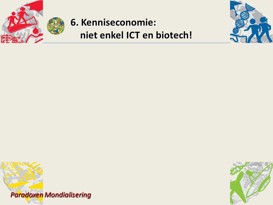 6. Kenniseconomie: niet enkel ICT en biotech! niet enkel ICT en biotech! Paradoxen Mondialisering