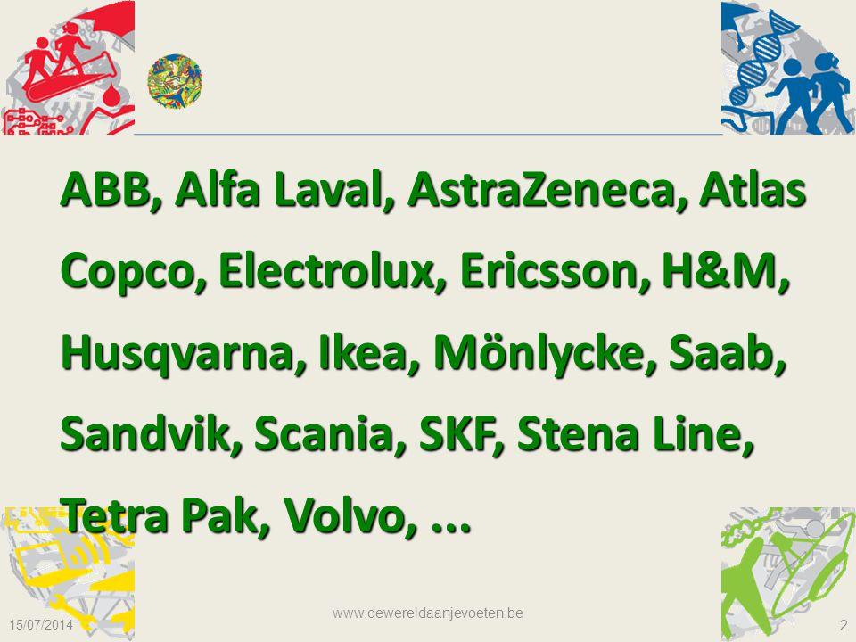 15/07/2014 www.dewereldaanjevoeten.be 2 ABB, Alfa Laval, AstraZeneca, Atlas Copco, Electrolux, Ericsson, H&M, Husqvarna, Ikea, Mönlycke, Saab, Sandvik