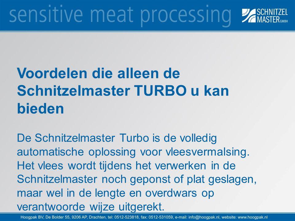 Voordelen die alleen de Schnitzelmaster TURBO u kan bieden De Schnitzelmaster Turbo is de volledig automatische oplossing voor vleesvermalsing. Het vl