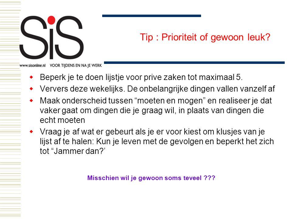 Tip : Prioriteit of gewoon leuk?  Beperk je te doen lijstje voor prive zaken tot maximaal 5.  Ververs deze wekelijks. De onbelangrijke dingen vallen