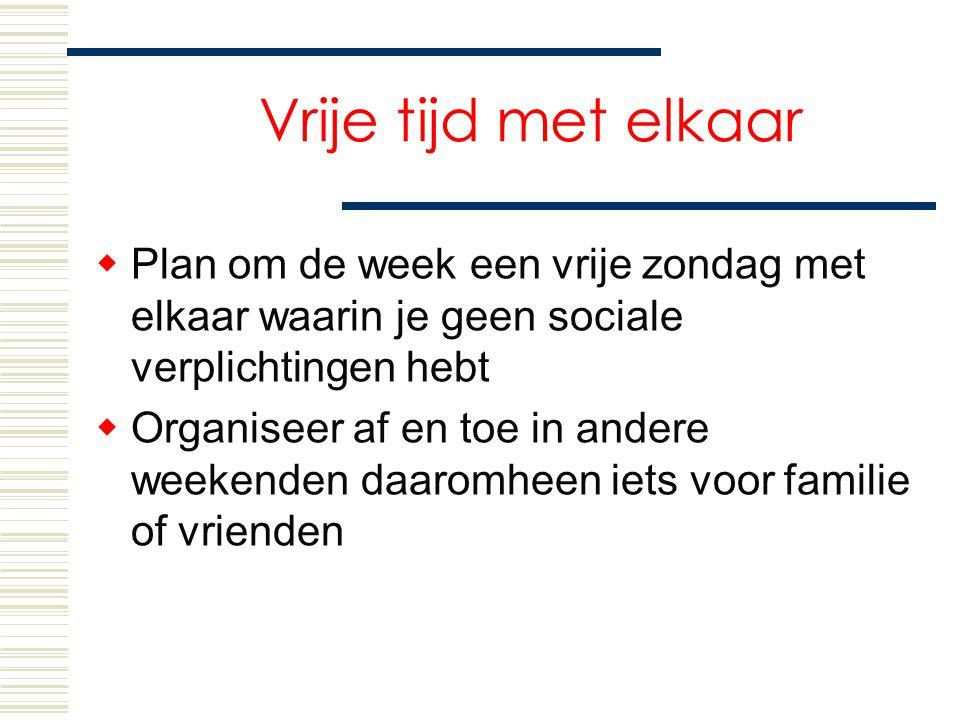 Vrije tijd met elkaar  Plan om de week een vrije zondag met elkaar waarin je geen sociale verplichtingen hebt  Organiseer af en toe in andere weeken
