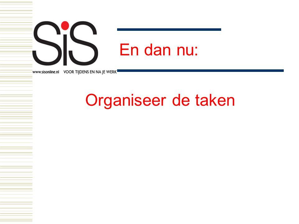 En dan nu: Organiseer de taken
