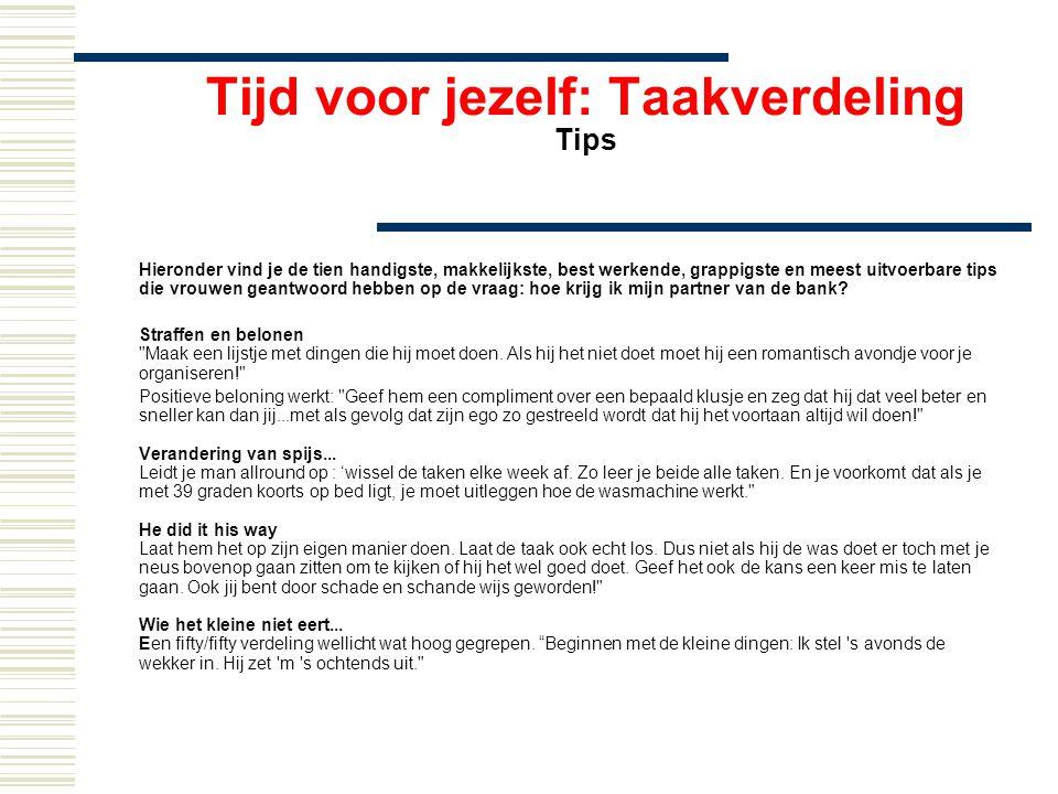 Tijd voor jezelf: Taakverdeling Tips Hieronder vind je de tien handigste, makkelijkste, best werkende, grappigste en meest uitvoerbare tips die vrouwe