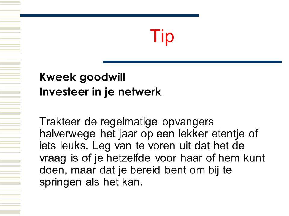 Tip Kweek goodwill Investeer in je netwerk Trakteer de regelmatige opvangers halverwege het jaar op een lekker etentje of iets leuks. Leg van te voren