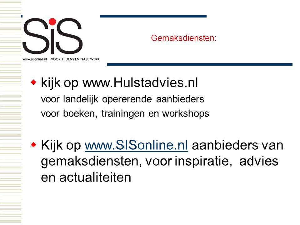Gemaksdiensten:  kijk op www.Hulstadvies.nl voor landelijk opererende aanbieders voor boeken, trainingen en workshops  Kijk op www.SISonline.nl aanb