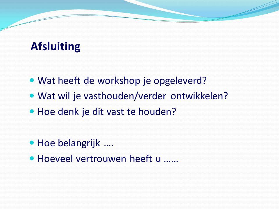 Afsluiting Wat heeft de workshop je opgeleverd? Wat wil je vasthouden/verder ontwikkelen? Hoe denk je dit vast te houden? Hoe belangrijk …. Hoeveel ve