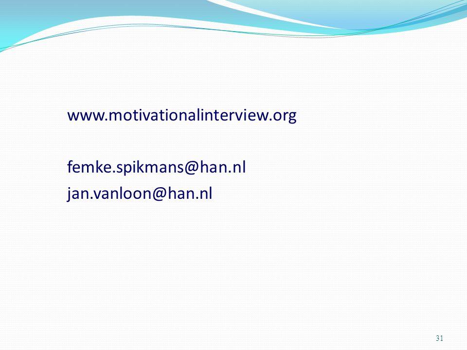 www.motivationalinterview.org femke.spikmans@han.nl jan.vanloon@han.nl 31