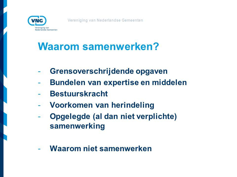 Vereniging van Nederlandse Gemeenten Waarom samenwerken? -Grensoverschrijdende opgaven -Bundelen van expertise en middelen -Bestuurskracht -Voorkomen