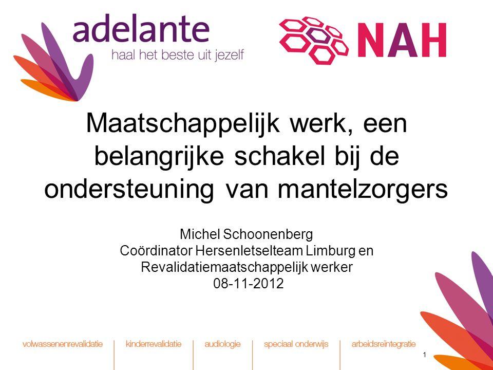 1 Maatschappelijk werk, een belangrijke schakel bij de ondersteuning van mantelzorgers Michel Schoonenberg Coördinator Hersenletselteam Limburg en Rev