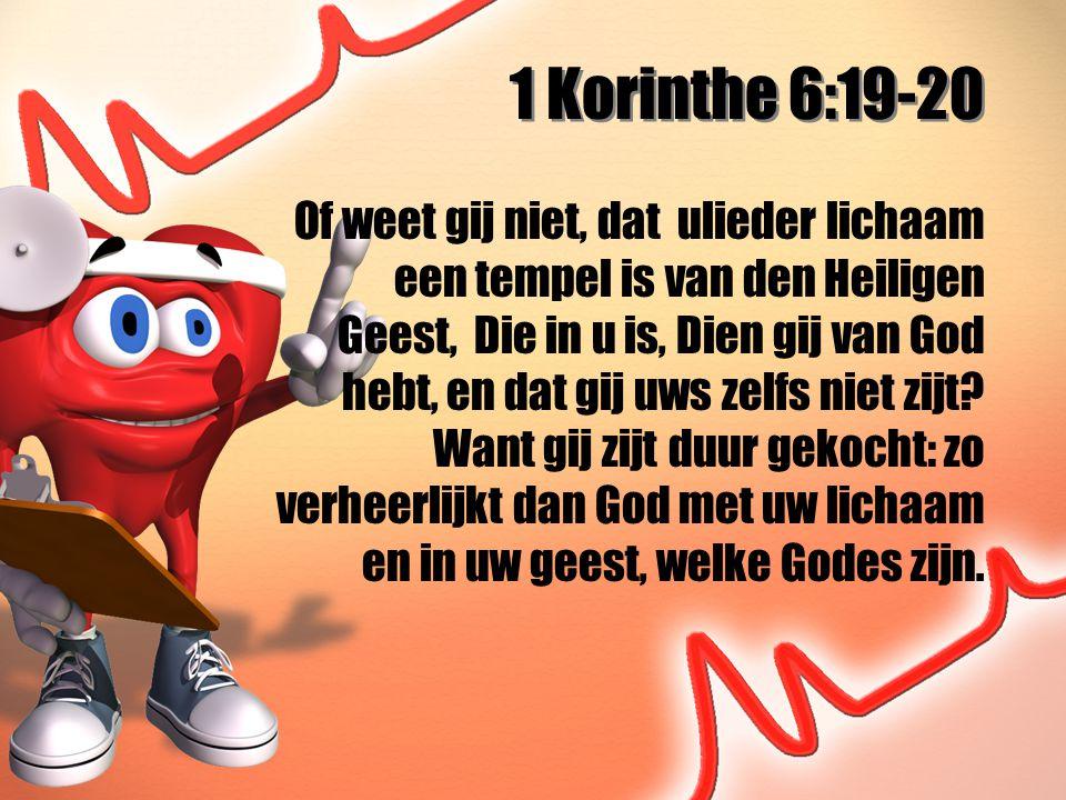 1 Korinthe 6:19-20 Of weet gij niet, dat ulieder lichaam een tempel is van den Heiligen Geest, Die in u is, Dien gij van God hebt, en dat gij uws zelfs niet zijt.