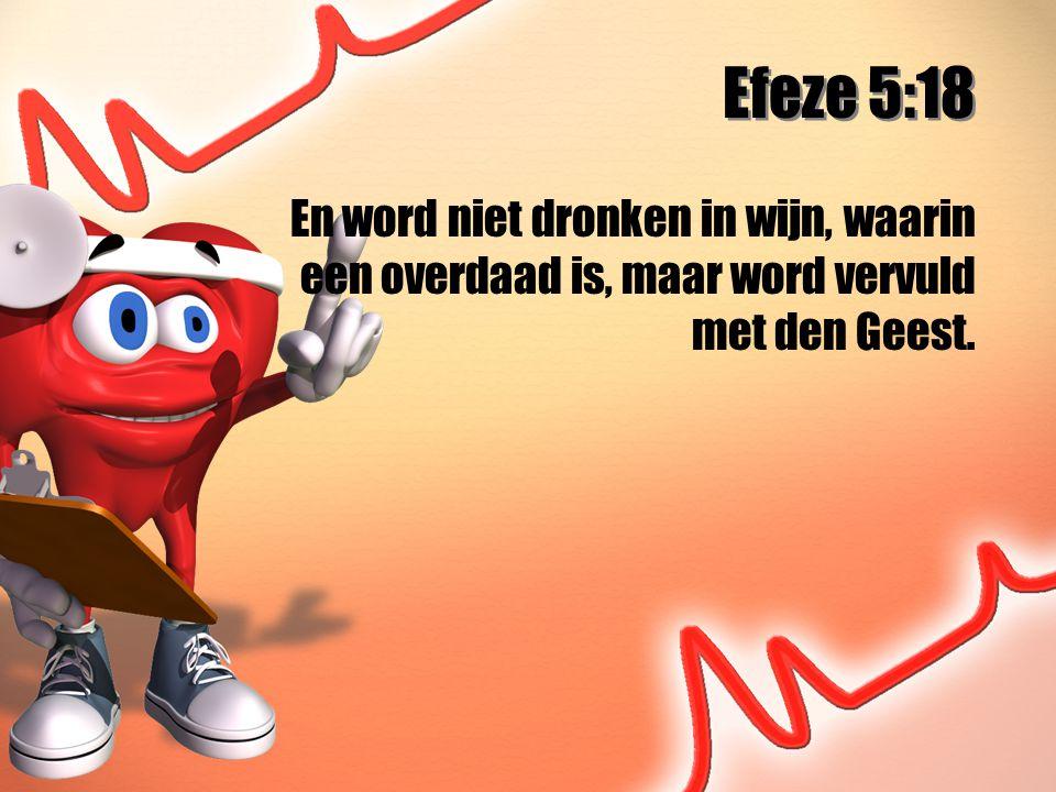 Efeze 5:18 En word niet dronken in wijn, waarin een overdaad is, maar word vervuld met den Geest.