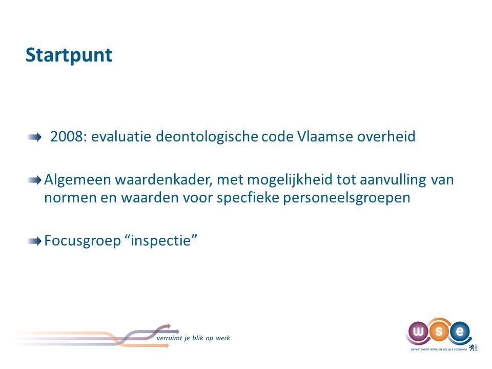 Startpunt 2008: evaluatie deontologische code Vlaamse overheid Algemeen waardenkader, met mogelijkheid tot aanvulling van normen en waarden voor specf