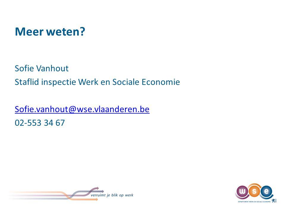 Meer weten? Sofie Vanhout Staflid inspectie Werk en Sociale Economie Sofie.vanhout@wse.vlaanderen.be 02-553 34 67