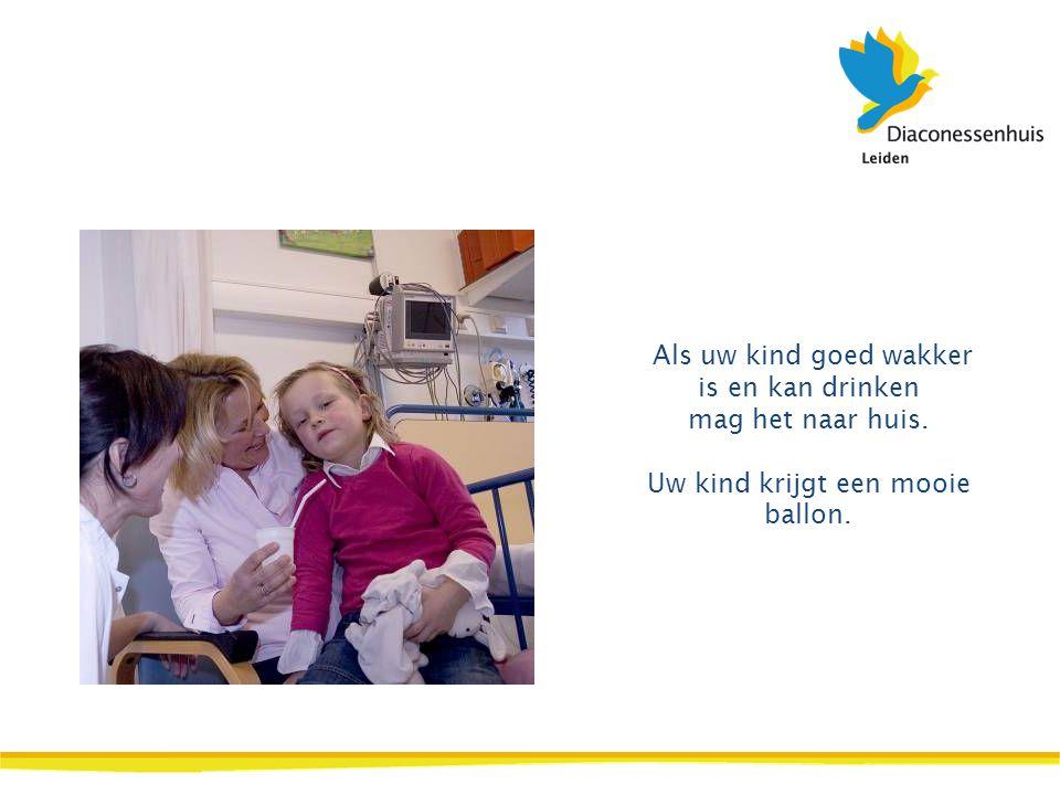 Als uw kind goed wakker is en kan drinken mag het naar huis. Uw kind krijgt een mooie ballon.