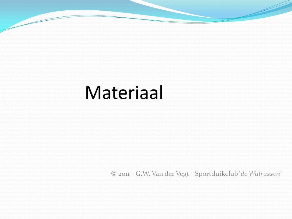 Materiaal © 2011 - G.W. Van der Vegt - Sportduikclub 'de Walrussen'