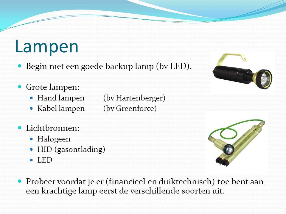Lampen Begin met een goede backup lamp (bv LED). Grote lampen: Hand lampen (bv Hartenberger) Kabel lampen (bv Greenforce) Lichtbronnen: Halogeen HID (
