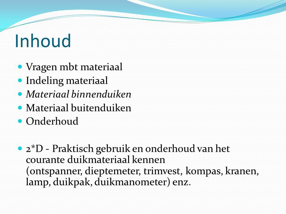 Inhoud Vragen mbt materiaal Indeling materiaal Materiaal binnenduiken Materiaal buitenduiken Onderhoud 2*D - Praktisch gebruik en onderhoud van het co