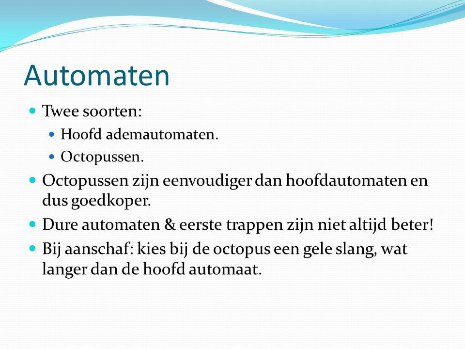 Automaten Twee soorten: Hoofd ademautomaten. Octopussen. Octopussen zijn eenvoudiger dan hoofdautomaten en dus goedkoper. Dure automaten & eerste trap