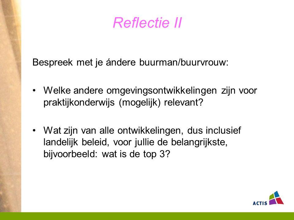 Reflectie II Bespreek met je ándere buurman/buurvrouw: Welke andere omgevingsontwikkelingen zijn voor praktijkonderwijs (mogelijk) relevant? Wat zijn
