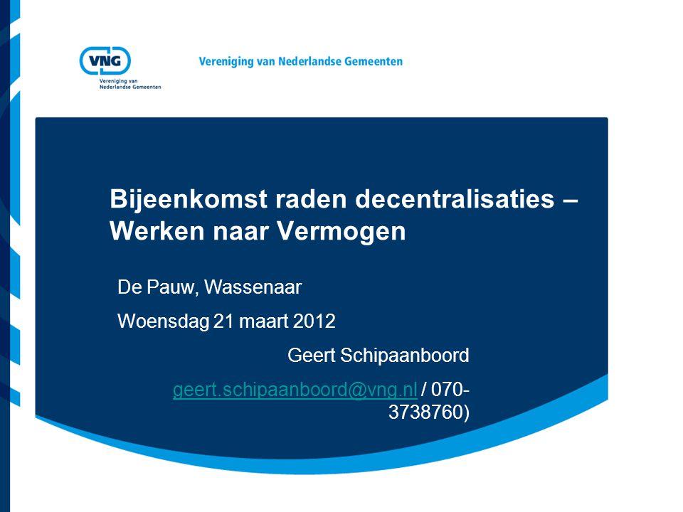 Bijeenkomst raden decentralisaties – Werken naar Vermogen De Pauw, Wassenaar Woensdag 21 maart 2012 Geert Schipaanboord geert.schipaanboord@vng.nlgeert.schipaanboord@vng.nl / 070- 3738760)