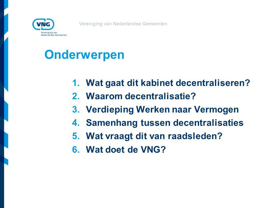 Vereniging van Nederlandse Gemeenten Onderwerpen 1.Wat gaat dit kabinet decentraliseren.