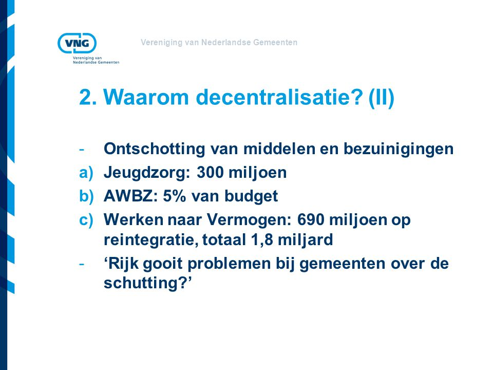 Vereniging van Nederlandse Gemeenten 2. Waarom decentralisatie.