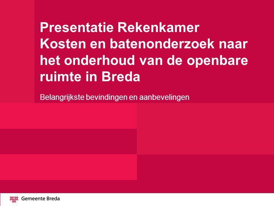 Presentatie Rekenkamer Kosten en batenonderzoek naar het onderhoud van de openbare ruimte in Breda Belangrijkste bevindingen en aanbevelingen