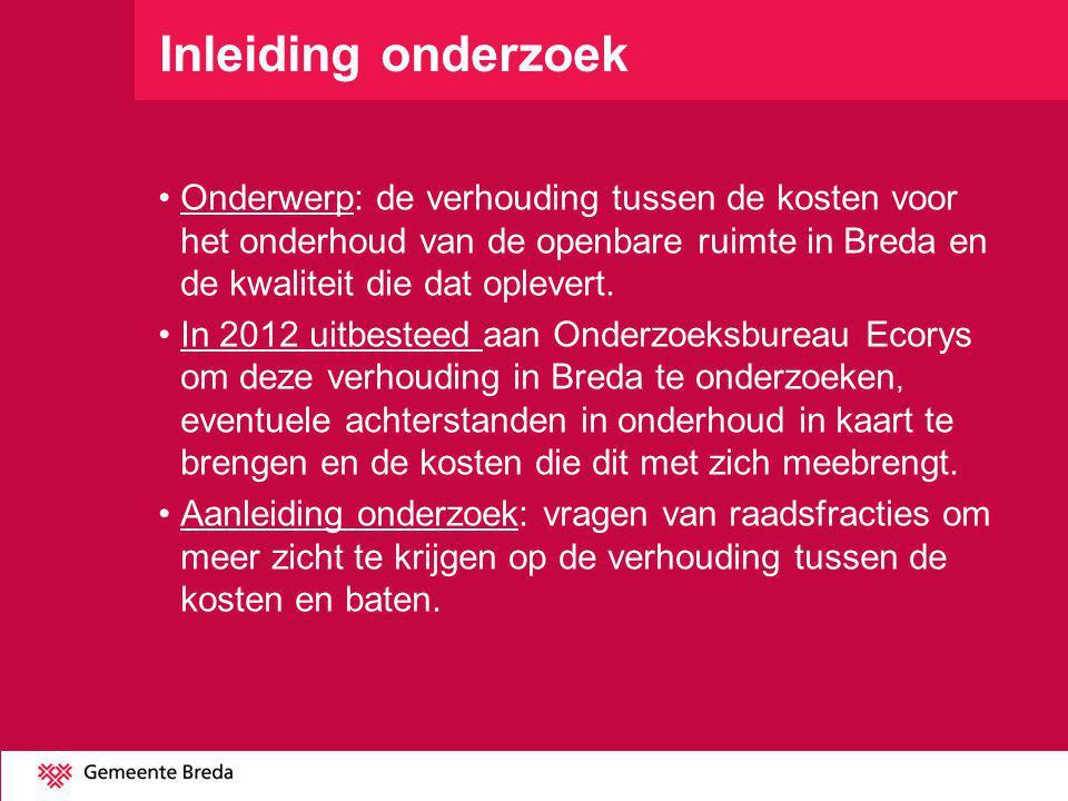 Aanpak onderzoek 1.De kosten en de kwaliteit van de openbare ruimte zijn voor een aantal jaren in kaart gebracht voor Breda.
