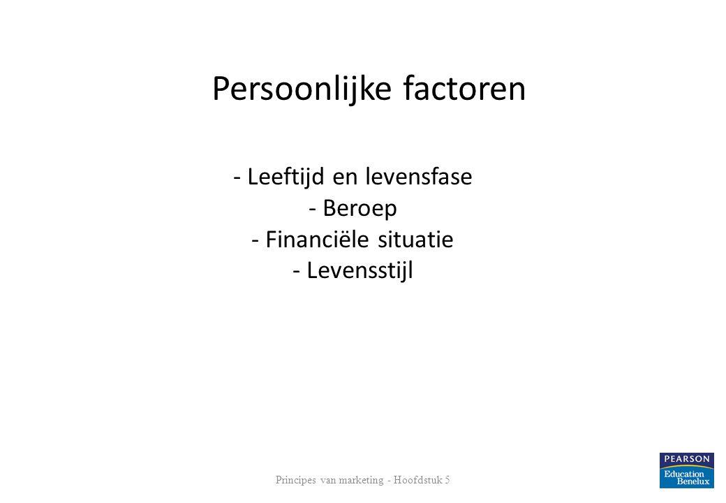 - Leeftijd en levensfase - Beroep - Financiële situatie - Levensstijl 13 Persoonlijke factoren Principes van marketing - Hoofdstuk 5