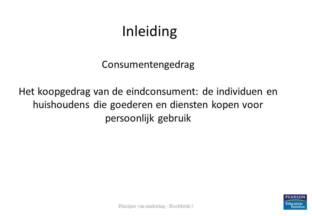 Consumentengedrag Het koopgedrag van de eindconsument: de individuen en huishoudens die goederen en diensten kopen voor persoonlijk gebruik 5 Inleiding Principes van marketing - Hoofdstuk 5