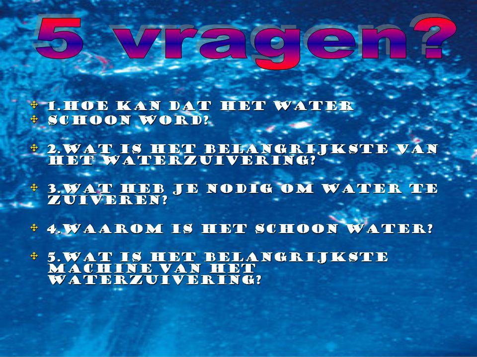 1.hoe kan dat het water 1.hoe kan dat het water schoon word.