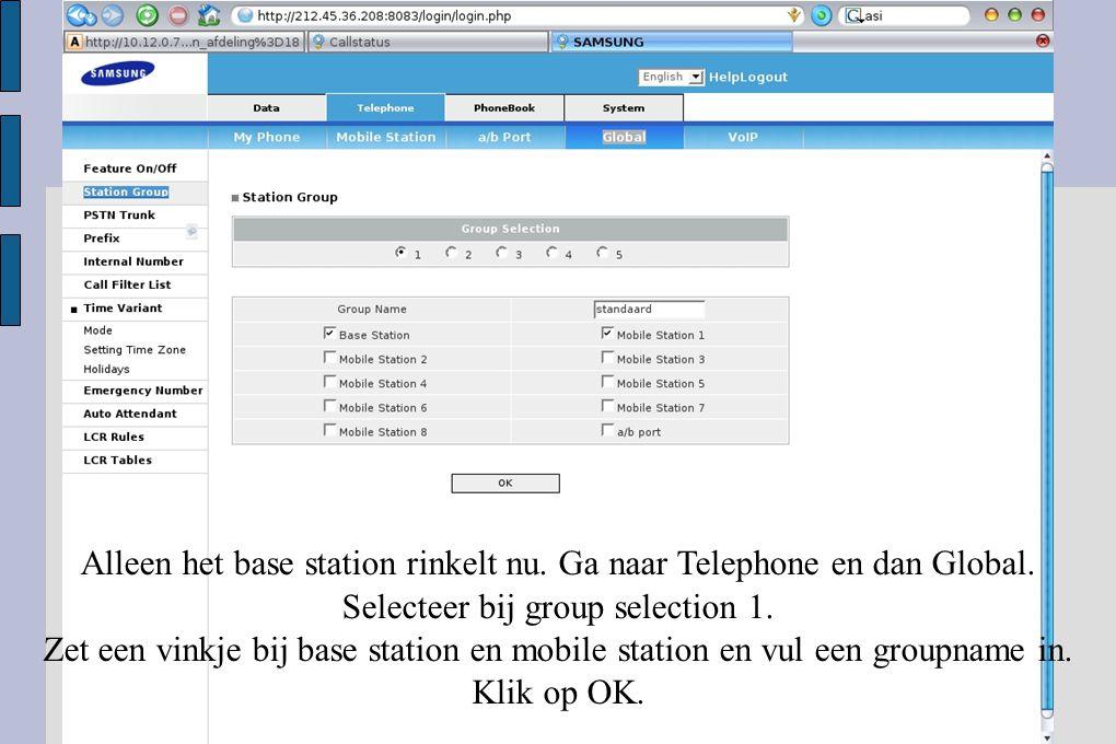Alleen het base station rinkelt nu. Ga naar Telephone en dan Global. Selecteer bij group selection 1. Zet een vinkje bij base station en mobile statio