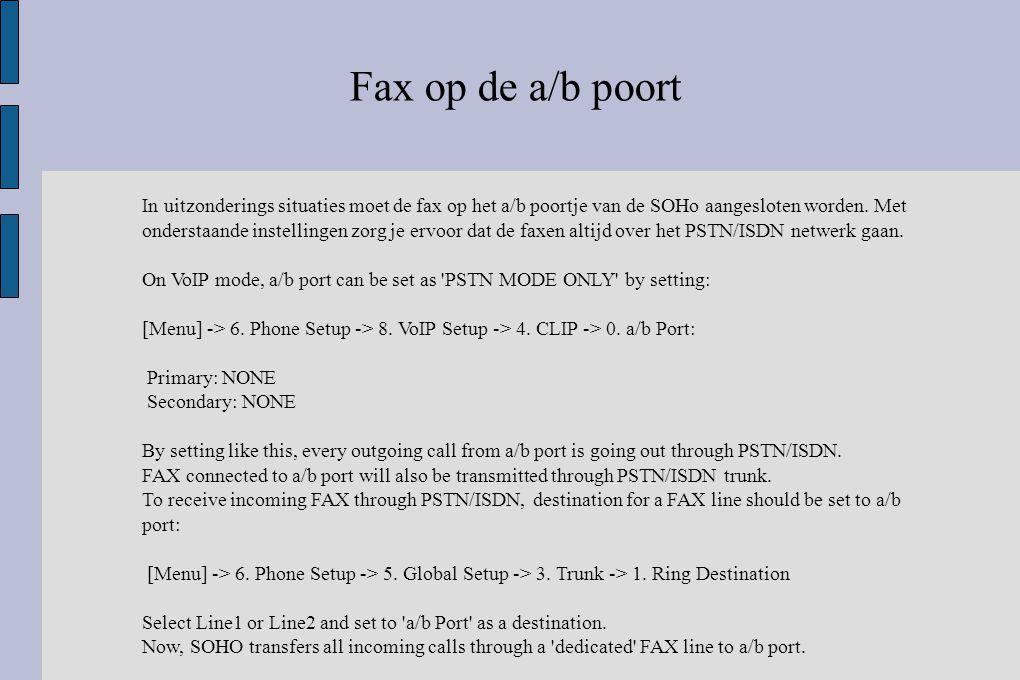 Fax op de a/b poort In uitzonderings situaties moet de fax op het a/b poortje van de SOHo aangesloten worden. Met onderstaande instellingen zorg je er