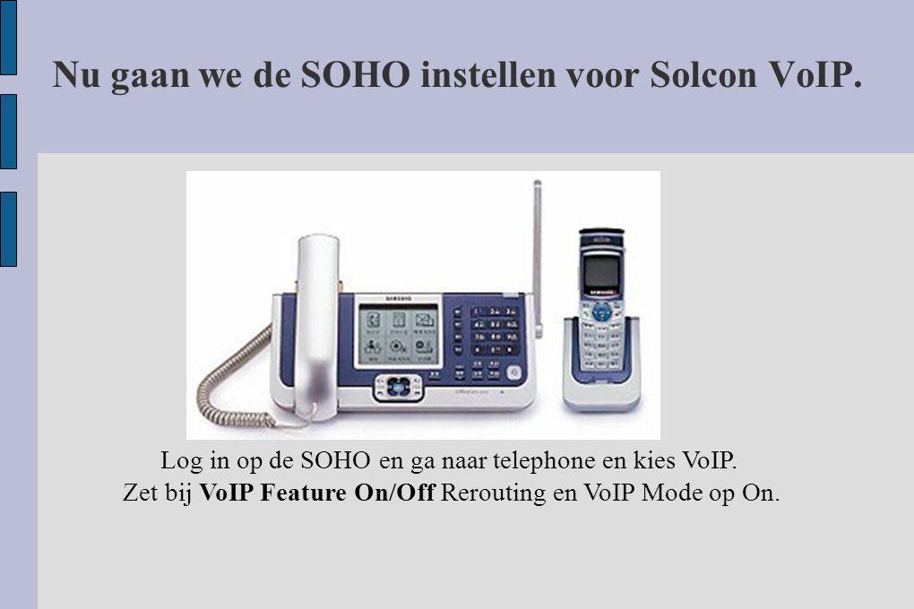Nu gaan we de SOHO instellen voor Solcon VoIP. Log in op de SOHO en ga naar telephone en kies VoIP. Zet bij VoIP Feature On/Off Rerouting en VoIP Mode