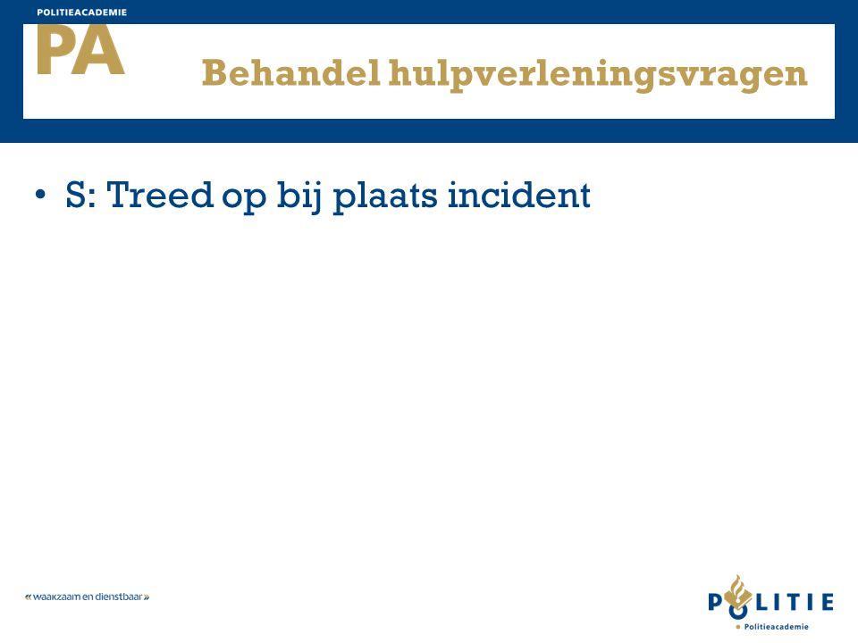 Behandel hulpverleningsvragen S: Treed op bij plaats incident
