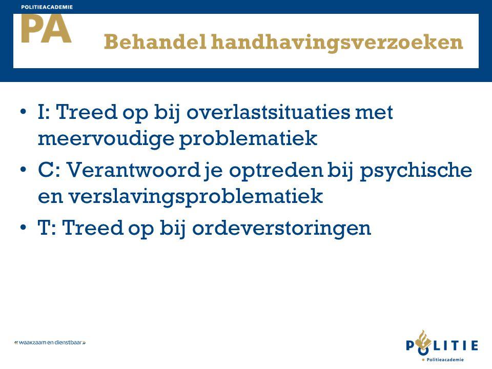 Behandel handhavingsverzoeken I: Treed op bij overlastsituaties met meervoudige problematiek C: Verantwoord je optreden bij psychische en verslavingsp