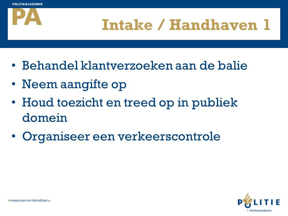Behandel klantverzoeken aan de balie Neem aangifte op Houd toezicht en treed op in publiek domein Organiseer een verkeerscontrole Intake / Handhaven 1