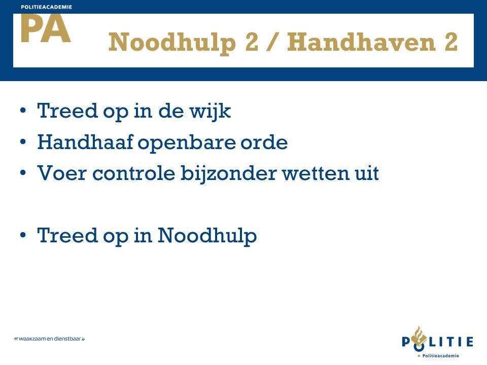 Noodhulp 2 / Handhaven 2 Treed op in de wijk Handhaaf openbare orde Voer controle bijzonder wetten uit Treed op in Noodhulp