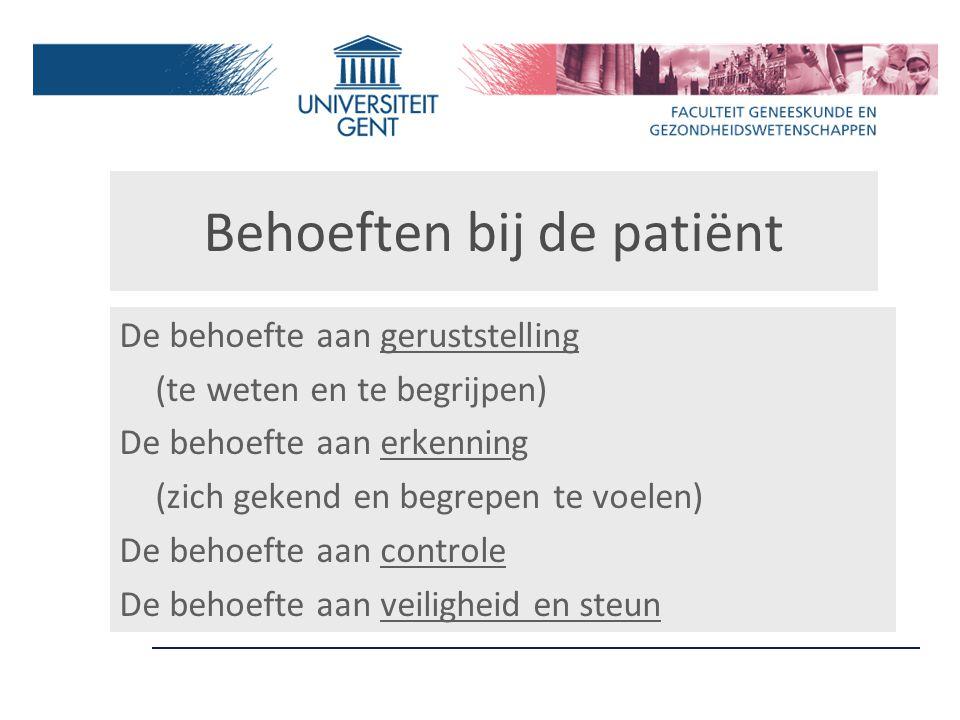 Behoeften bij de patiënt De behoefte aan geruststelling (te weten en te begrijpen) De behoefte aan erkenning (zich gekend en begrepen te voelen) De be