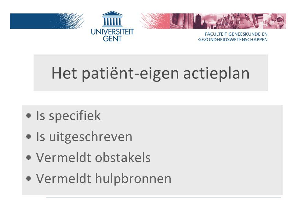 Het patiënt-eigen actieplan Is specifiek Is uitgeschreven Vermeldt obstakels Vermeldt hulpbronnen