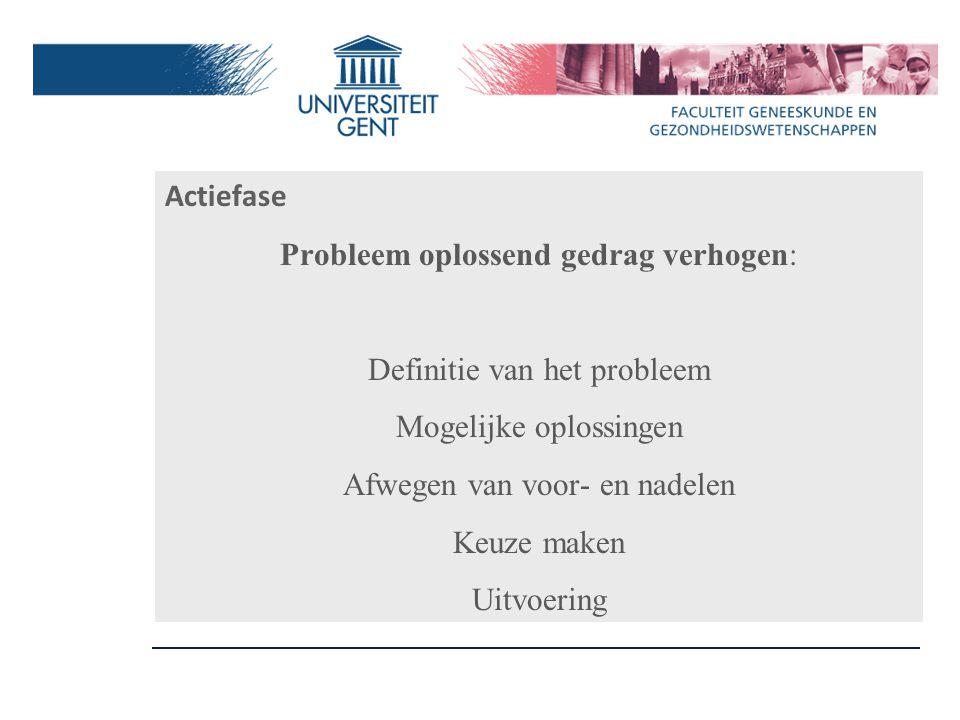 Actiefase Probleem oplossend gedrag verhogen: Definitie van het probleem Mogelijke oplossingen Afwegen van voor- en nadelen Keuze maken Uitvoering