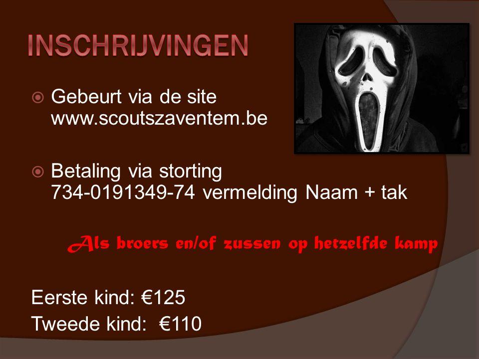  Gebeurt via de site www.scoutszaventem.be  Betaling via storting 734-0191349-74 vermelding Naam + tak Als broers en/of zussen op hetzelfde kamp Eer