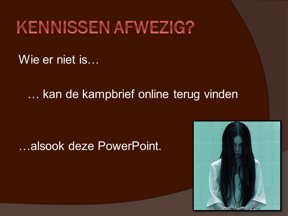 Wie er niet is… … kan de kampbrief online terug vinden …alsook deze PowerPoint.