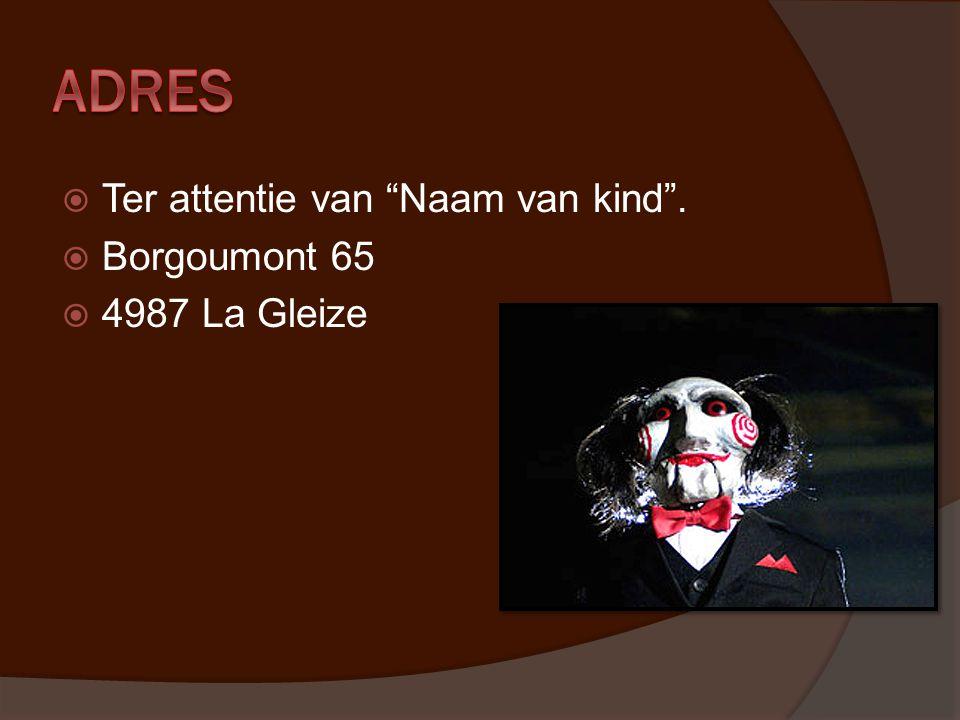""" Ter attentie van """"Naam van kind"""".  Borgoumont 65  4987 La Gleize"""