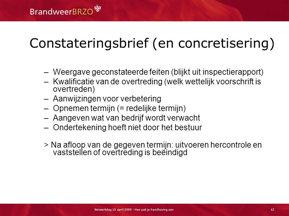 Netwerkdag 15 april 2009 - Hoe pak je handhaving aan12 Constateringsbrief (en concretisering) –Weergave geconstateerde feiten (blijkt uit inspectierap