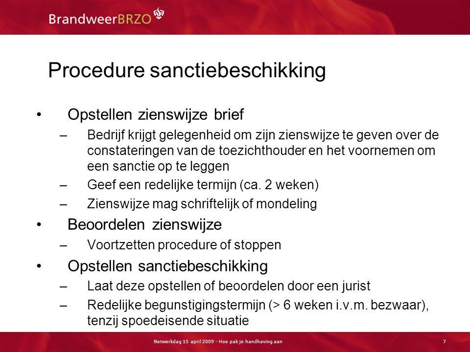 Netwerkdag 15 april 2009 - Hoe pak je handhaving aan7 Procedure sanctiebeschikking Opstellen zienswijze brief –Bedrijf krijgt gelegenheid om zijn zien