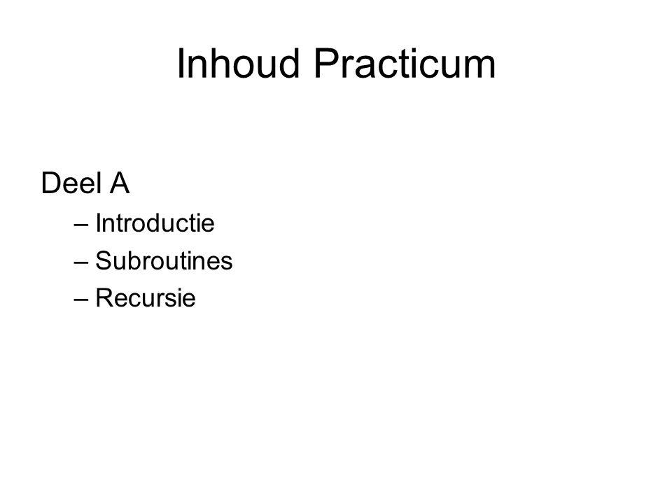 Inhoud Practicum Deel A –Introductie –Subroutines –Recursie