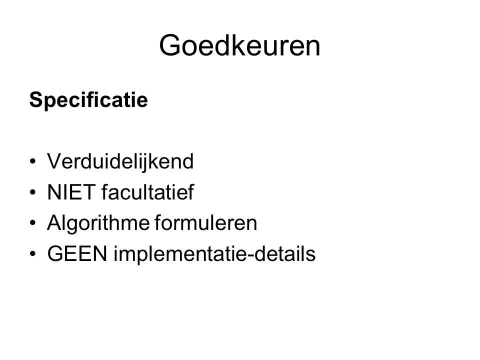 Goedkeuren Specificatie Verduidelijkend NIET facultatief Algorithme formuleren GEEN implementatie-details
