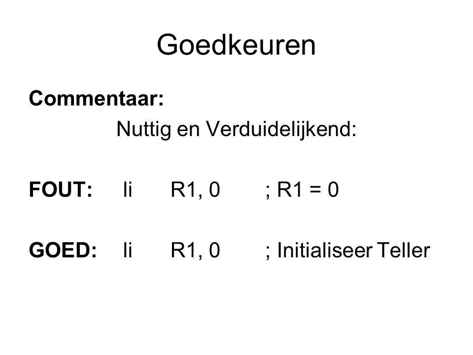 Goedkeuren Commentaar: Nuttig en Verduidelijkend: FOUT:liR1, 0; R1 = 0 GOED:liR1, 0; Initialiseer Teller