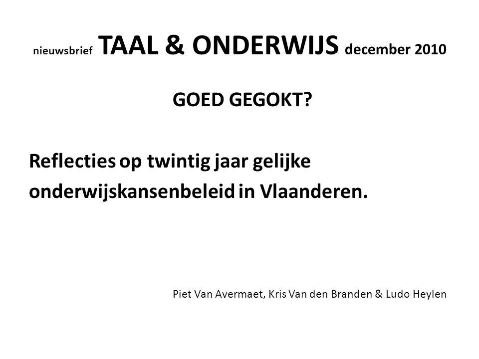 nieuwsbrief TAAL & ONDERWIJS december 2010 GOED GEGOKT? Reflecties op twintig jaar gelijke onderwijskansenbeleid in Vlaanderen. Piet Van Avermaet, Kri